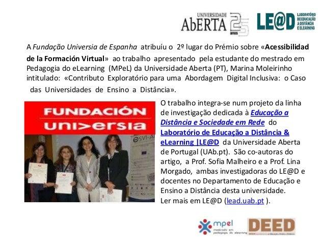 A Fundação Universia de Espanha atribuíu o 2º lugar do Prémio sobre «Acessibilidadde la Formación Virtual» ao trabalho apr...