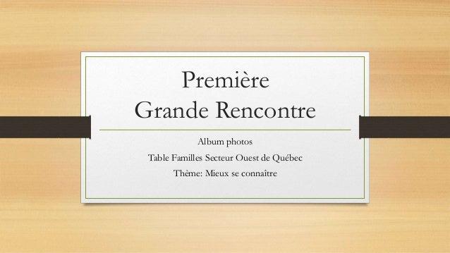 Première Grande Rencontre Album photos Table Familles Secteur Ouest de Québec Thème: Mieux se connaître