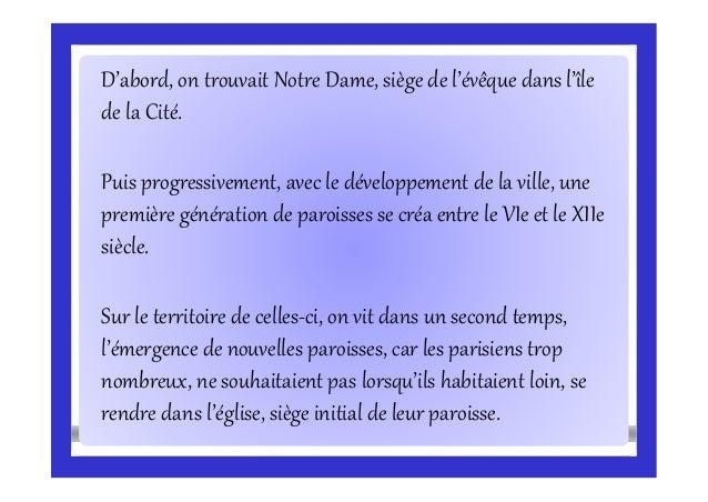 D'abord, on trouvait Notre Dame, siège de l'évêque dans l'île de la Cité. Puis progressivement, avec le développement de l...