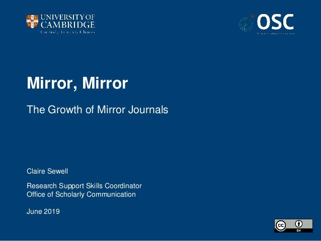 Mirror, Mirror The Growth of Mirror Journals Claire Sewell Research Support Skills Coordinator Office of Scholarly Communi...