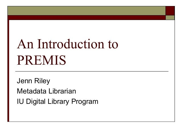 An Introduction to PREMIS Jenn Riley Metadata Librarian IU Digital Library Program