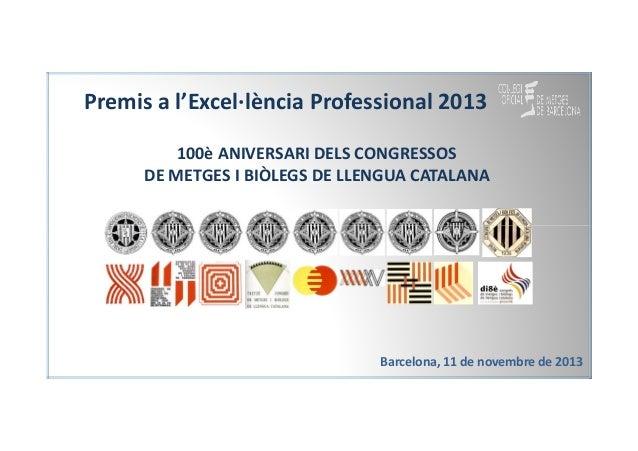 Premis a l'Excel·lència Professional 2013 100è ANIVERSARI DELS CONGRESSOS DE METGES I BIÒLEGS DE LLENGUA CATALANA  Barcelo...