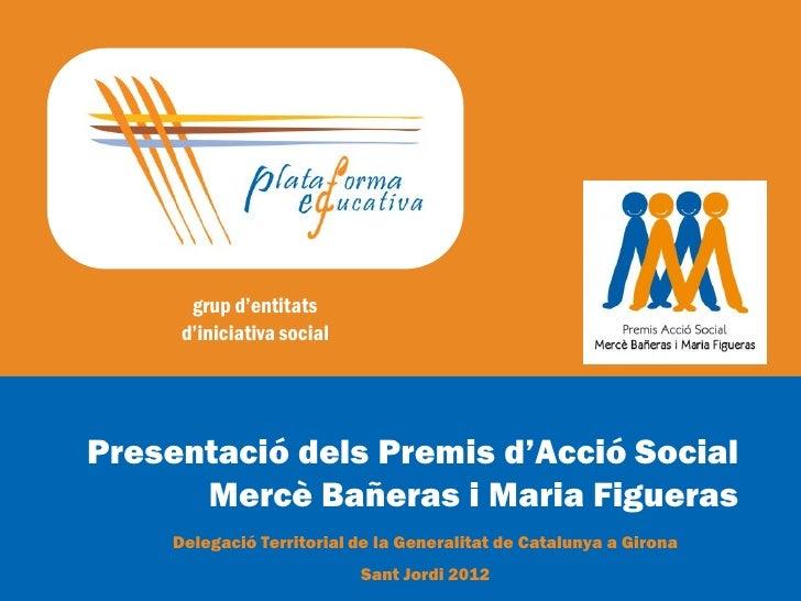 grup d'entitats      d'iniciativa socialPresentació dels Premis d'Acció Social      Mercè Bañeras i Maria Figueras     Del...