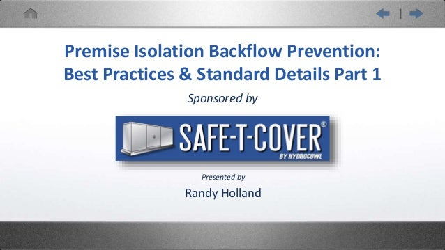 Sponsored by Randy Holland Premise Isolation Backflow Prevention: Best Practices & Standard Details Part 1 Presented by