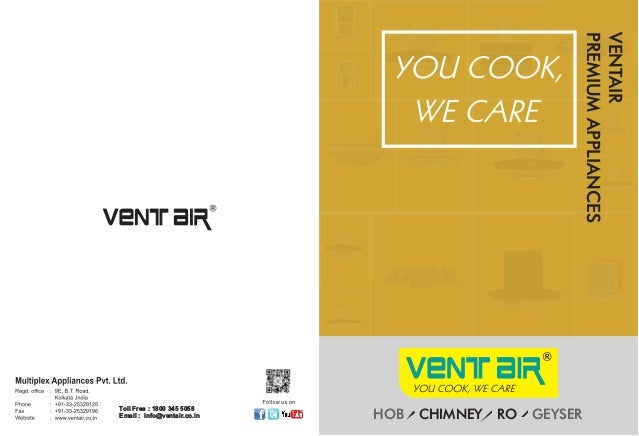 HOB CHIMNEY RO GEYSER VENTAIR PREMIUMAPPLIANCES Toll Free : 1800 345 5058 Email : info@ventair.co.in