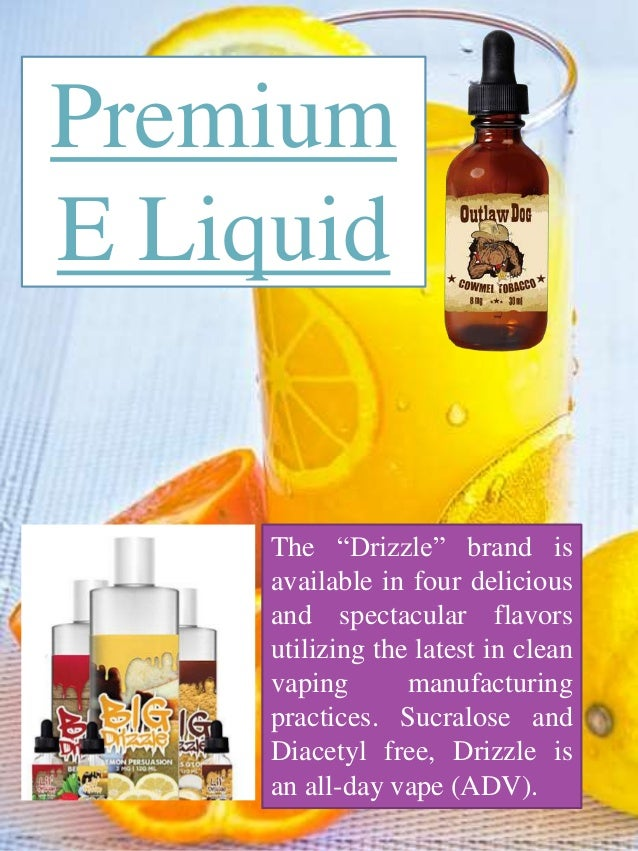 "Premium E Liquid The ""Drizzle"" brand is available in four delicious and spectacular flavors utilizing the latest in clean ..."