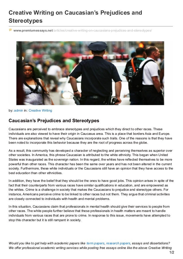 Creative Writing on Caucasian's Prejudices and Stereotypes www.premiumessays.net/articles/creative-writing-on-caucasians-p...