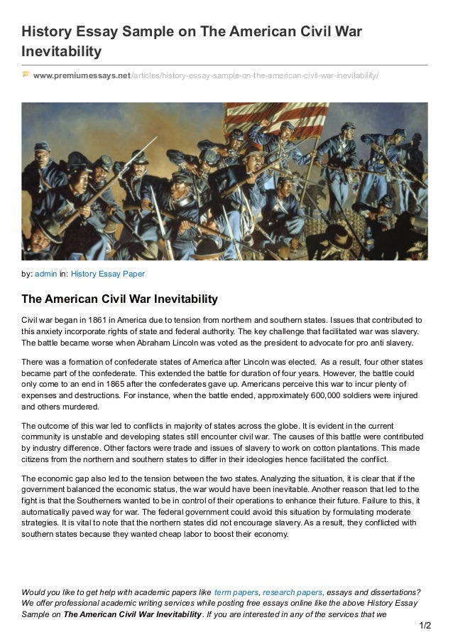the inevitability of the civil war essay The american civi war was inevitable though efforts had been made by those from the northern states to stop it, the majority of southerners were adamant that war was a necessary means to an.