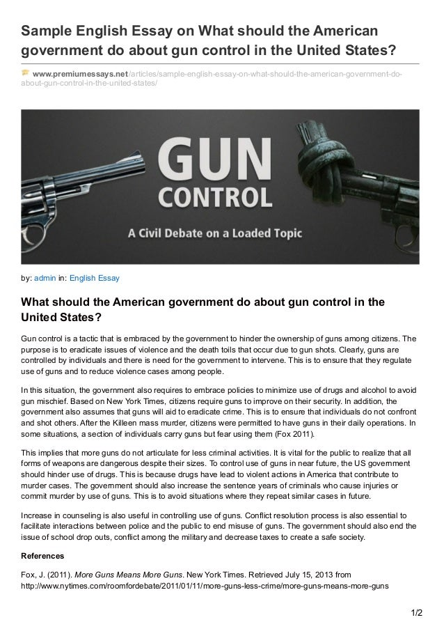 united states gun control essay Just a basic research paper about gun control laws i believe that the government should ban the gun control law and maybe put something else i believe.