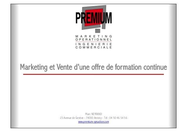 Marketing et Vente d'une offre de formation continue Marc NEYRAND 23 Avenue de Genève - 74000 Annecy - Tél : 04 50 46 54 5...