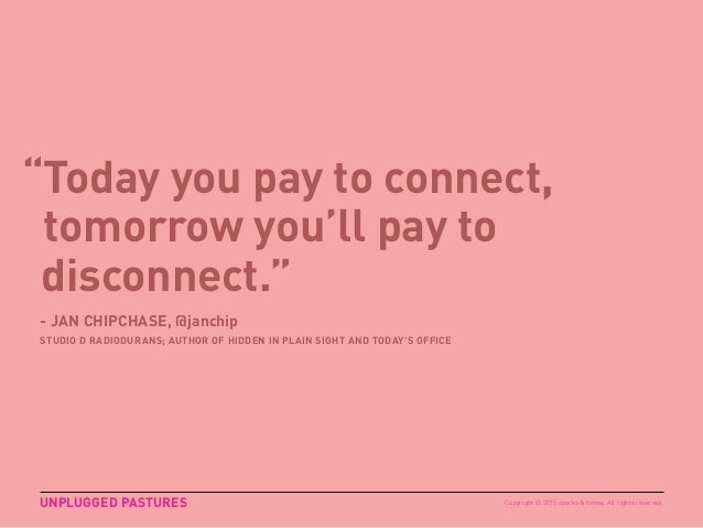 """Today you pay to connect, tomorrow you'll pay to disconnect."" - JAN CHIPCHASE, @janchip STUDIO D RADIODURANS; AUTHOR OF H..."
