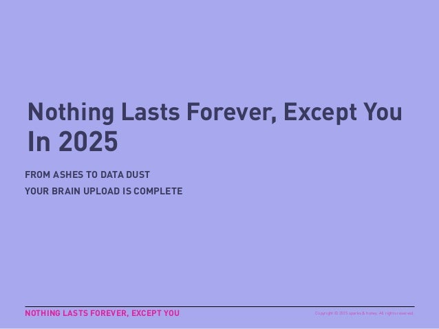 GEN Z 2025 NOTHING LASTS FOREVER, EXCEPT YOU – IN 2025 As Gen Z become adults, and one day, grandparents, what will they l...