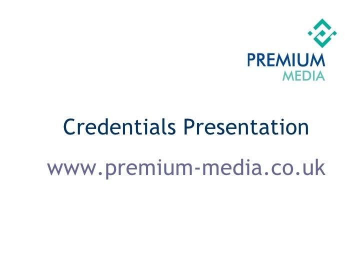 Credentials Presentation www.premium-media.co.uk