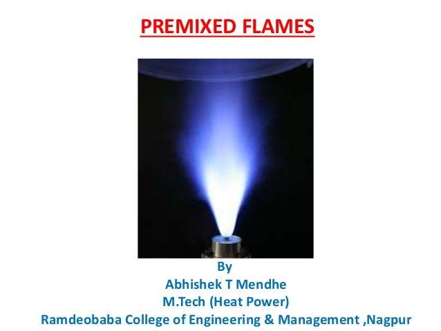 PREMIXED FLAMES By Abhishek T Mendhe M.Tech (Heat Power) Ramdeobaba College of Engineering & Management ,Nagpur