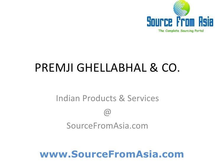 PREMJI GHELLABHAL & CO. <br />Indian Products & Services<br />@<br />SourceFromAsia.com<br />
