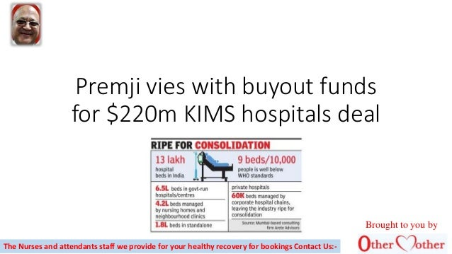 Premji vies with buyout funds for $220m KIMS hospitals deal The Nurses and attendants staff we provide for your healthy re...