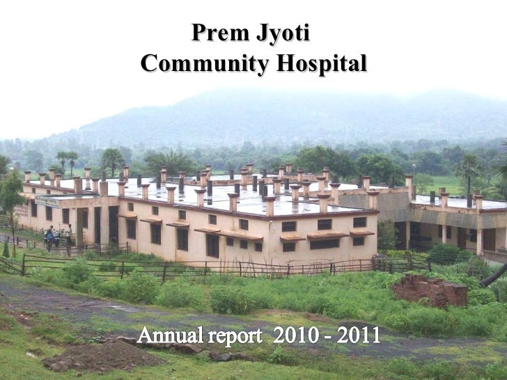 Hospital Name   Presentation of  Annual Report  for the year 2010-2011 Prem Jyoti  Community Hospital