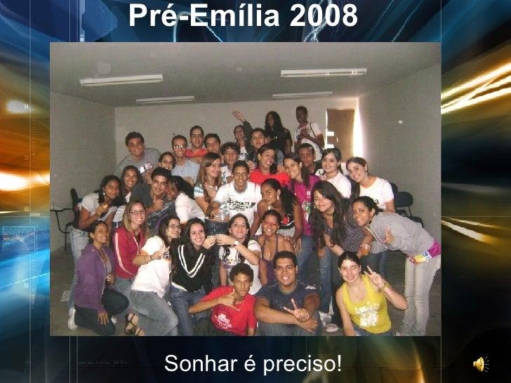 Pré-Emília 2008 Sonhar é preciso!