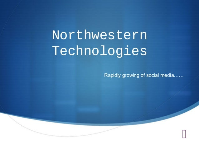 Northwestern Technologies Rapidly growing of social media……  