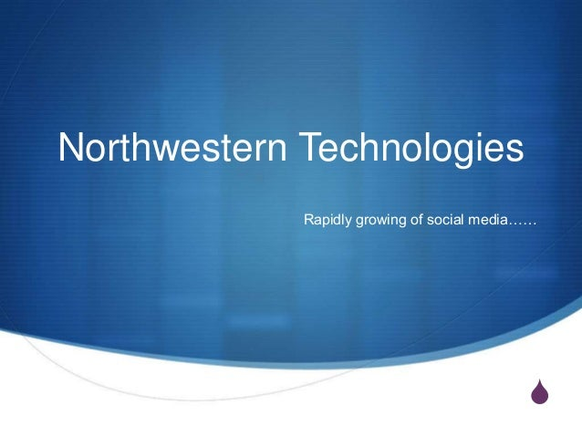 Northwestern Technologies Rapidly growing of social media……  S