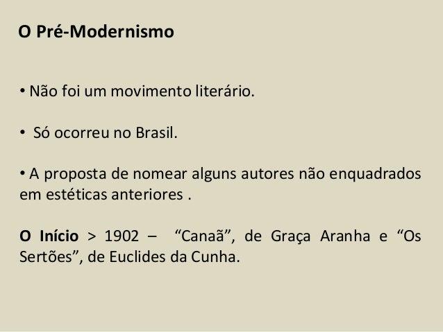 O Pré-Modernismo  • Não foi um movimento literário.  • Só ocorreu no Brasil.  • A proposta de nomear alguns autores não en...