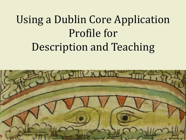 Using a Dublin Core Application Profile for Description and Teaching 1