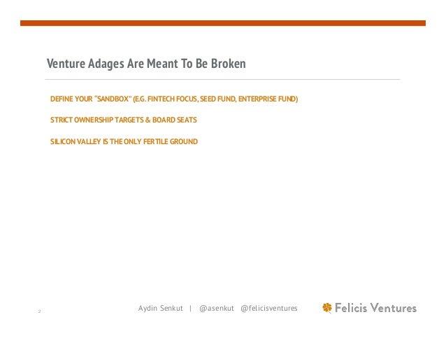 "Aydin Senkut | @asenkut @felicisventures2 Venture Adages Are Meant To Be Broken DEFINE YOUR ""SANDBOX"" (E.G. FINTECH FOCUS,..."