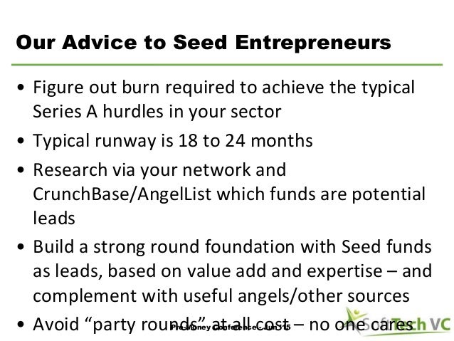 Our Advice to Seed Entrepreneurs • Figure out burn required to achieve the typical Series A hurdles in your sector • Typic...