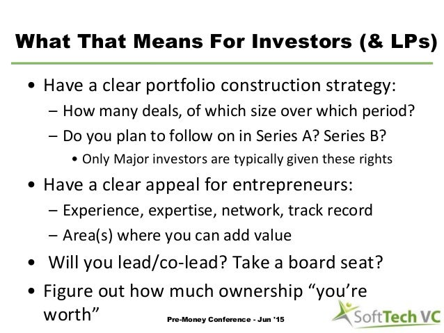 What That Means For Investors (& LPs) • Have a clear portfolio construction strategy: – How many deals, of which size over...