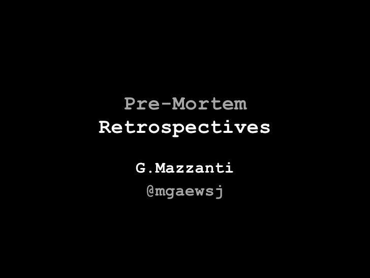 Pre-Mortem Retrospectives G.Mazzanti @mgaewsj
