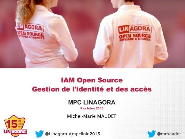 IAM Open SourceIAM Open Source Gestion de l'identité et des accèsGestion de l'identité et des accès MPC LINAGORA 8 octobre...