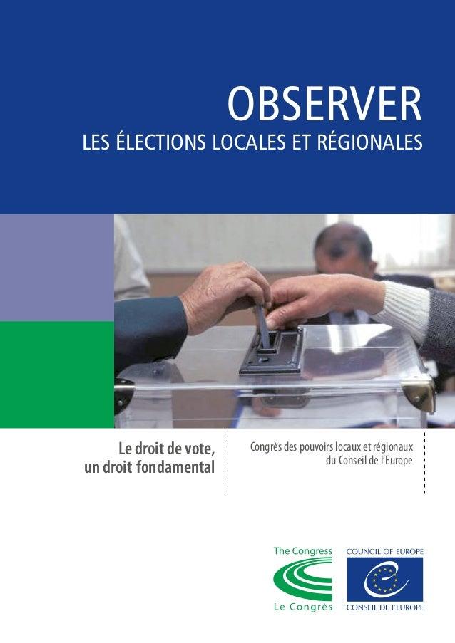 OBSERVER LES ÉLECTIONS LOCALES ET RÉGIONALES Congrès des pouvoirs locaux et régionaux du Conseil de l'Europe Le droit de v...
