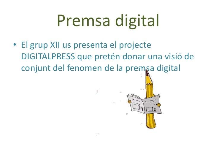 Premsa digital<br />El grup XII us presenta el projecte DIGITALPRESS que pretén donar una visió de conjunt del fenomen de ...