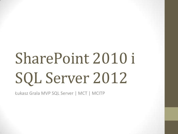 SharePoint 2010 iSQL Server 2012Łukasz Grala MVP SQL Server   MCT   MCITP