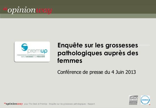 """Enquête sur les grossesses pathologiques auprès des femmes Conférence de presse du 4 Juin 2013  """"opinionway  pour The Desk..."""