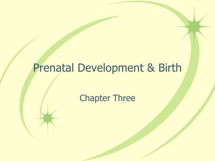 Prenatal Development & Birth Chapter Three