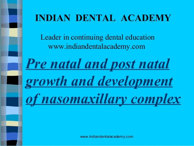 INDIAN DENTAL ACADEMY Leader in continuing dental education www.indiandentalacademy.com  Pre natal and post natal growth a...