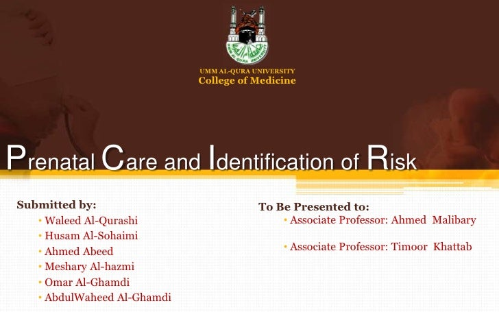 UMM AL-QURA UNIVERSITY<br />College of Medicine<br />Prenatal Care and Identification of Risk<br />Submitted by:<br /><ul>...
