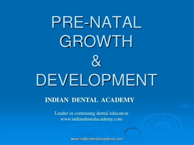 PRE-NATAL GROWTH & DEVELOPMENT INDIAN DENTAL ACADEMY Leader in continuing dental education www.indiandentalacademy.com www...