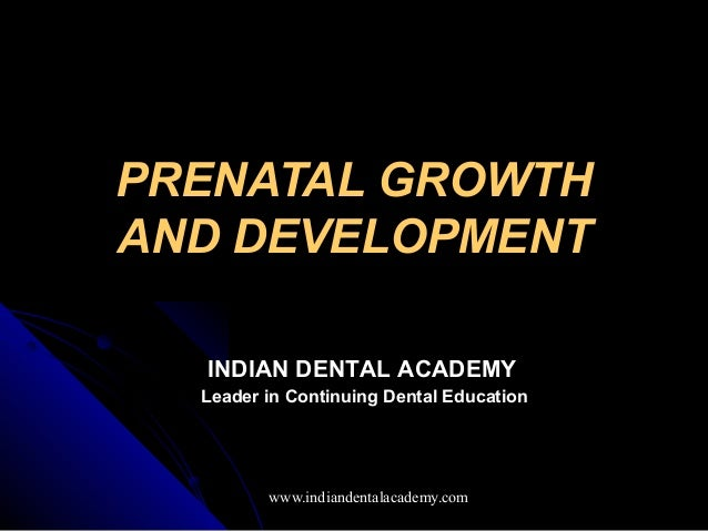 PRENATAL GROWTHAND DEVELOPMENT  INDIAN DENTAL ACADEMY  Leader in Continuing Dental Education         www.indiandentalacade...
