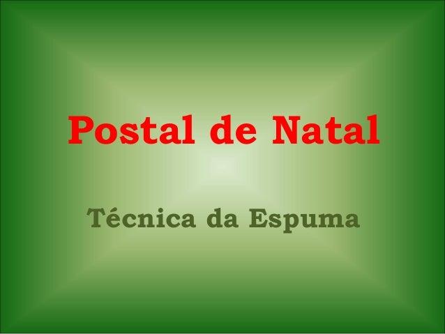 Postal de NatalTécnica da Espuma