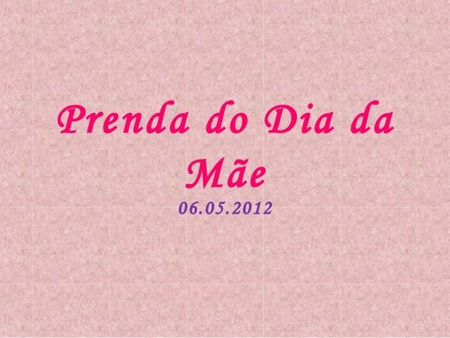 Prenda do Dia da Mãe 06.05.2012