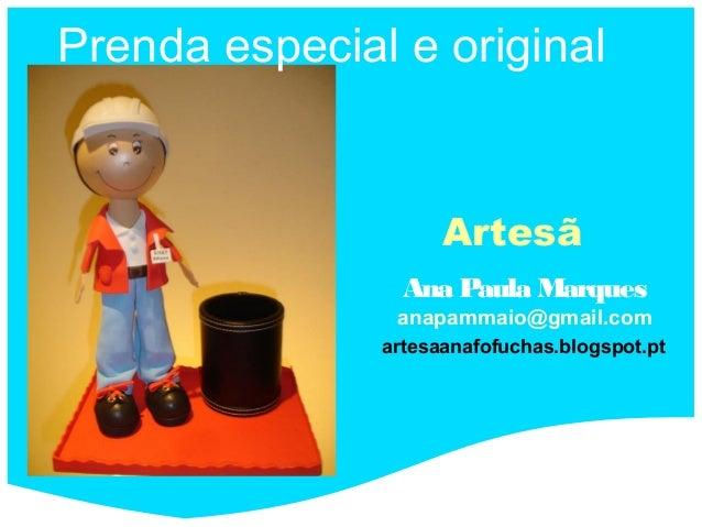 Prenda especial e original                     Artesã                 Ana Paula Marques                anapammaio@gmail.co...