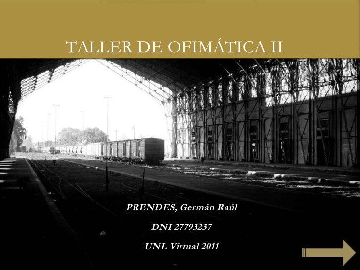 PRENDES, Germán Raúl DNI 27793237 UNL Virtual 2011 TALLER DE OFIMÁTICA II