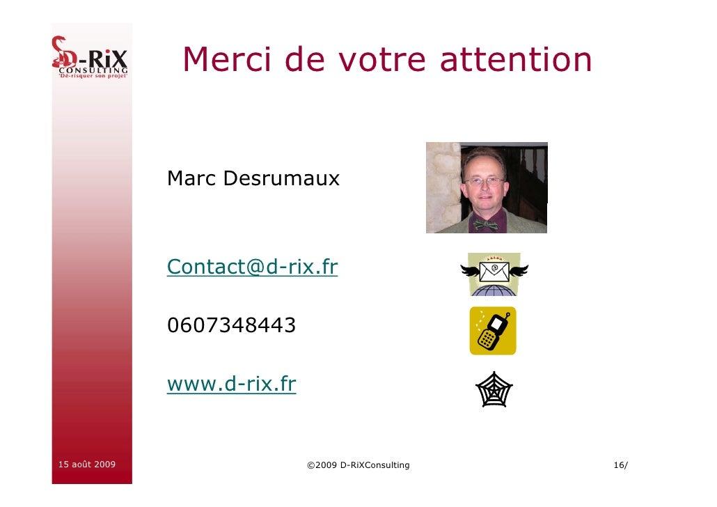 Merci de votre attention                  Marc Desrumaux                   Contact@d-rix.fr                 0607348443    ...