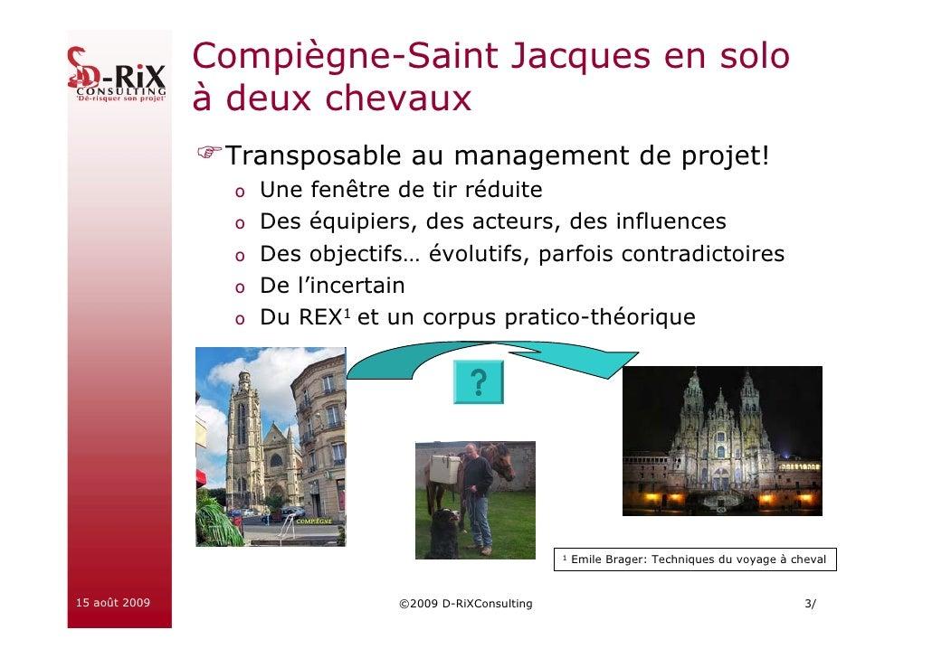 Compiègne-Saint Jacques en solo                à deux chevaux                 Transposable au management de projet!       ...