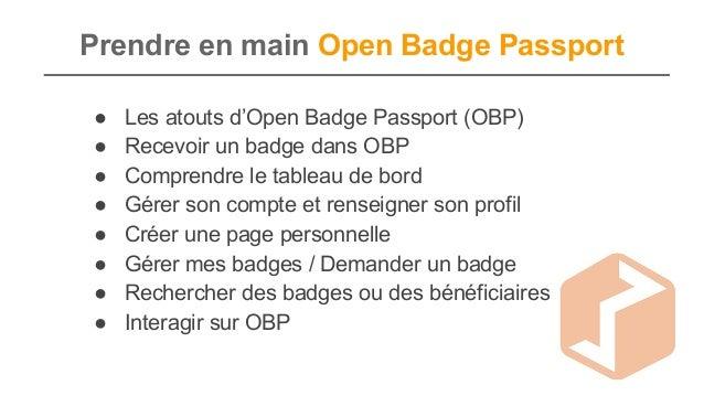 Prendre en main Open Badge Passport ● Les atouts d'Open Badge Passport (OBP) ● Recevoir un badge dans OBP ● Comprendre le ...