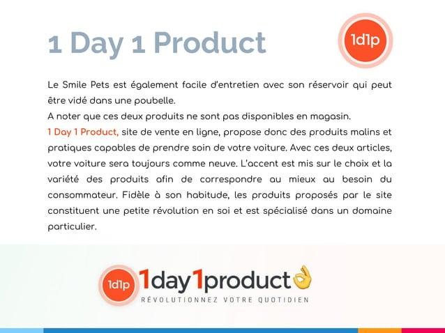 1 Day 1 Product Le Smile Pets est également facile d'entretien avec son réservoir qui peut être vidé dans une poubelle. A ...