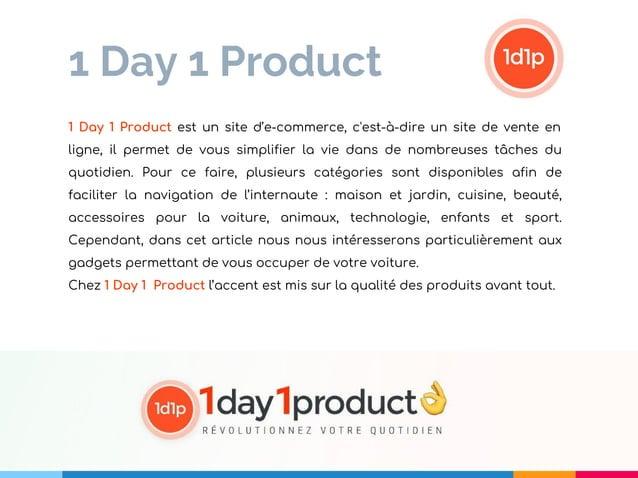 1 Day 1 Product 1 Day 1 Product est un site d'e-commerce, c'est-à-dire un site de vente en ligne, il permet de vous simpli...