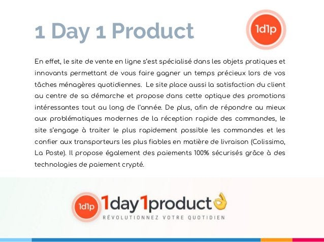 1 Day 1 Product En effet, le site de vente en ligne s'est spécialisé dans les objets pratiques et innovants permettant de ...